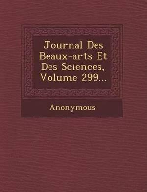 Journal Des Beaux-Arts Et Des Sciences, Volume 299...