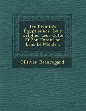 Les Divinites Egyptiennes, Leur Origine, Leur Culte Et Son Expansion Dans Le Monde...