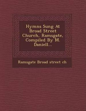 Hymns Sung at Broad Street Church, Ramsgate, Compiled by M. Daniell...