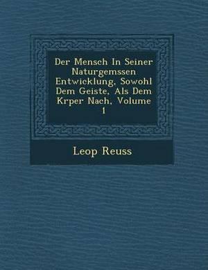 Der Mensch in Seiner Naturgem Ssen Entwicklung, Sowohl Dem Geiste, ALS Dem K Rper Nach, Volume 1