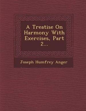 A Treatise on Harmony with Exercises, Part 2...