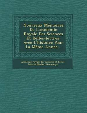 Nouveaux Memoires de L'Academie Royale Des Sciences Et Belles-Lettres: Avec L'Histoire Pour La Meme Annee...