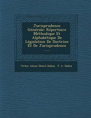 Jurisprudence Generale: Repertoire Methodique Et Alphabetique de Legislation de Doctrine Et de Jurisprudence ......