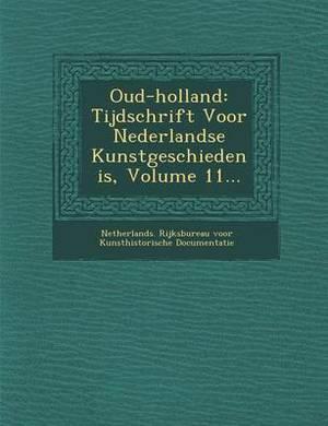 Oud-Holland: Tijdschrift Voor Nederlandse Kunstgeschiedenis, Volume 11...