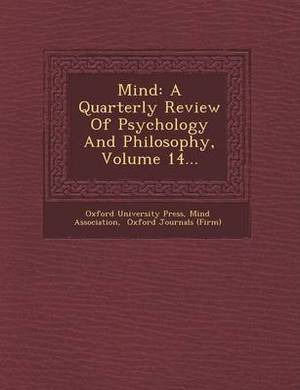 Mind: A Quarterly Review of Psychology and Philosophy, Volume 14...