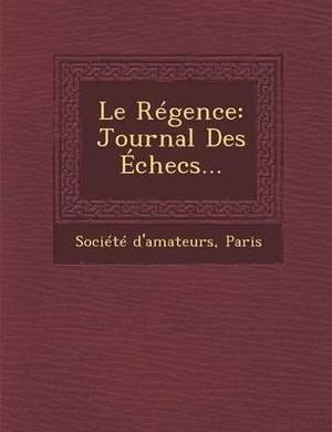 Le Regence: Journal Des Echecs...