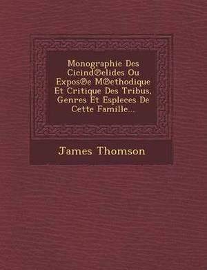 Monographie Des Cicind Elides Ou Expos E M Ethodique Et Critique Des Tribus, Genres Et Espleces de Cette Famille...