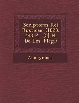 Scriptores Rei Rusticae: (1828. 748 P., [5] H. de L M. Pleg.)