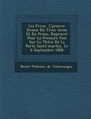 Les Fr Res L' Preuve: Drame En Trois Actes Et En Prose, Repr Sent Pour La Premi Re Fois Sur Le Th Tre de La Porte Saint-Martin, Le 6 Septemb