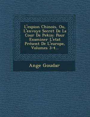 L'Espion Chinois, Ou, L'Envoye Secret de La Cour de Pekin: Pour Examiner L'Etat Present de L'Europe, Volumes 3-4...