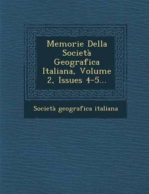 Memorie Della Societa Geografica Italiana, Volume 2, Issues 4-5...