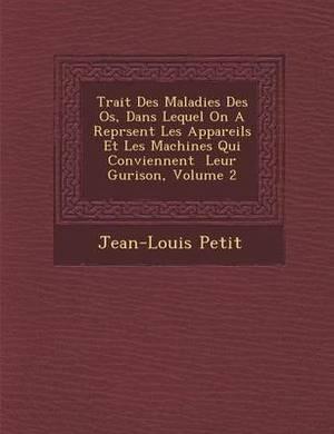 Trait Des Maladies Des OS, Dans Lequel on a Repr Sent Les Appareils Et Les Machines Qui Conviennent Leur Gu Rison, Volume 2