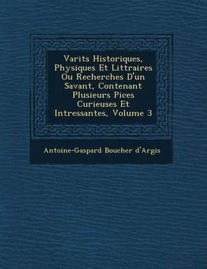 Vari T S Historiques, Physiques Et Litt Raires Ou Recherches D'Un Savant, Contenant Plusieurs Pi Ces Curieuses Et Int Ressantes, Volume 3