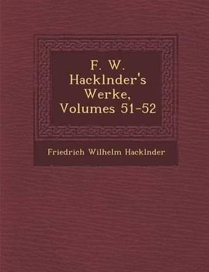 F. W. Hackl Nder's Werke, Volumes 51-52