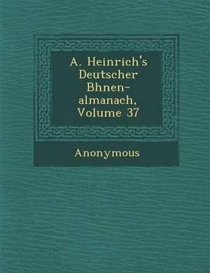 A. Heinrich's Deutscher B Hnen-Almanach, Volume 37