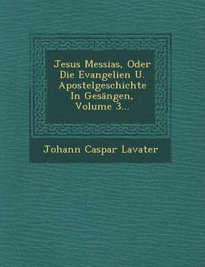 Jesus Messias, Oder Die Evangelien U. Apostelgeschichte in Gesangen, Volume 3...