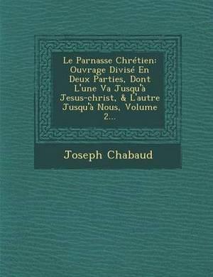 Le Parnasse Chretien: Ouvrage Divise En Deux Parties, Dont L'Une Va Jusqu'a Jesus-Christ, & L'Autre Jusqu'a Nous, Volume 2...