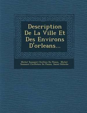 Description de La Ville Et Des Environs D'Orleans...