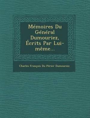 Memoires Du General Dumouriez, Ecrits Par Lui-Meme...