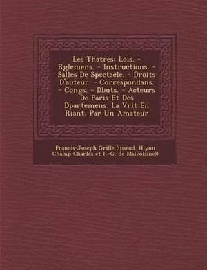 Les Th Atres: Lois. - R Glemens. - Instructions. - Salles de Spectacle. - Droits D'Auteur. - Correspondans. - Cong S. - D Buts. - AC
