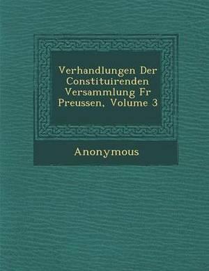 Verhandlungen Der Constituirenden Versammlung Fur Preussen, Volume 3