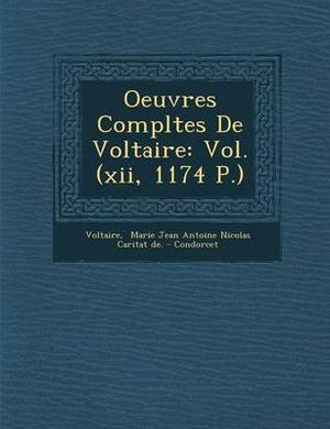 Oeuvres Completes de Voltaire: Vol. (XII, 1174 P.)