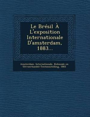 Le Bresil A L'Exposition Internationale D'Amsterdam, 1883...
