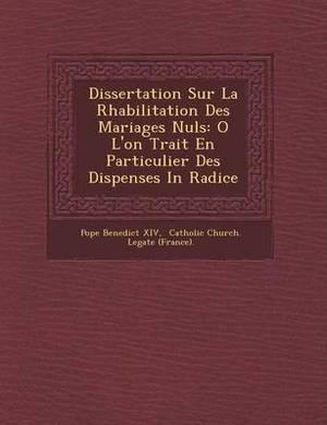 Dissertation Sur La R Habilitation Des Mariages Nuls: O L'On Trait En Particulier Des Dispenses in Radice