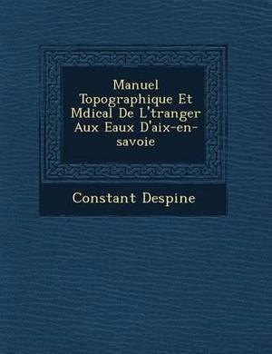 Manuel Topographique Et M Dical de L' Tranger Aux Eaux D'Aix-En-Savoie