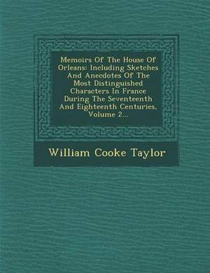 Memoirs of the House of Orleans: Including Sketches and Anecdotes of the Most Distinguished Characters in France During the Seventeenth and Eighteenth Centuries, Volume 2...