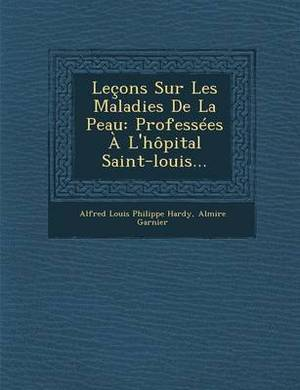 Lecons Sur Les Maladies de La Peau: Professees A L'Hopital Saint-Louis...