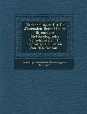 Mededeelingen Uit de Journalen Betreffende Bijzondere Meteorologische Verschijnselen: In Sommige Gedeelten Van Den Oceaan...