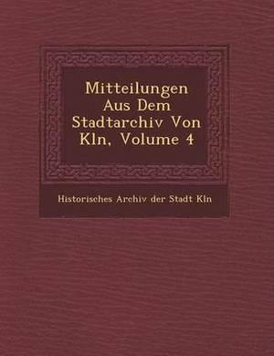 Mitteilungen Aus Dem Stadtarchiv Von K Ln, Volume 4