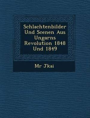 Schlachtenbilder Und Scenen Aus Ungarns Revolution 1848 Und 1849