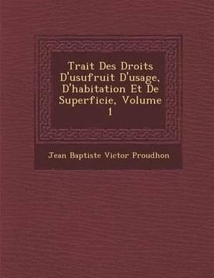 Trait Des Droits D'Usufruit D'Usage, D'Habitation Et de Superficie, Volume 1