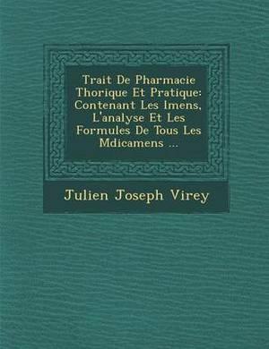 Trait de Pharmacie Th Orique Et Pratique: Contenant Les L Mens, L'Analyse Et Les Formules de Tous Les M Dicamens ...