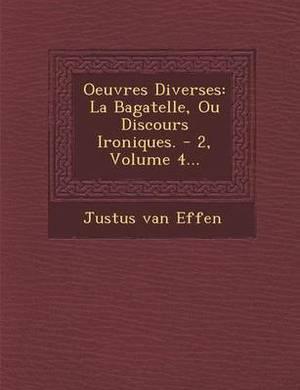 Oeuvres Diverses: La Bagatelle, Ou Discours Ironiques. - 2, Volume 4...