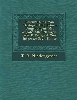 Beschreibung Von Kissingen Und Seinen Umgebungen: Mit Angabe Alles N Thigen, Was D. Badegast Von Interesse Seyn K Nnte ...