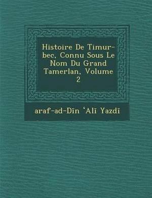 Histoire de Timur-Bec, Connu Sous Le Nom Du Grand Tamerlan, Volume 2
