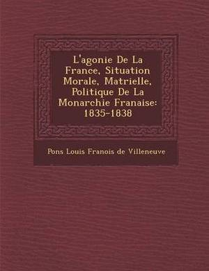 L'Agonie de La France, Situation Morale, Mat Rielle, Politique de La Monarchie Fran Aise: 1835-1838