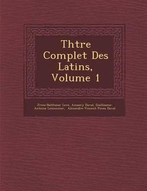 Th Tre Complet Des Latins, Volume 1