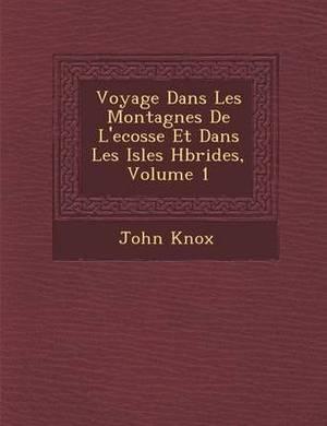 Voyage Dans Les Montagnes de L'Ecosse Et Dans Les Isles H Brides, Volume 1