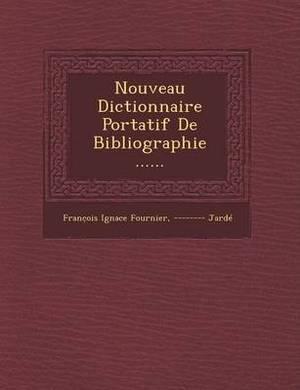 Nouveau Dictionnaire Portatif de Bibliographie ......