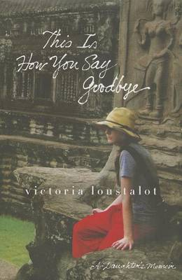 This Is How You Say Goodbye: A Daughter's Memoir
