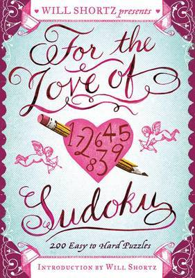 Will Shortz Presents for the Love of Sudoku: 200 Easy to Hard Puzzles