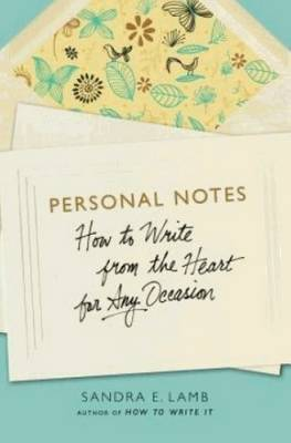 Personal Notes: How to Write from the Heart for Any Occasion
