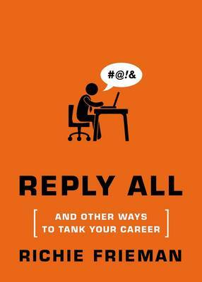 Reply All: And Other Ways to Tank Your Career