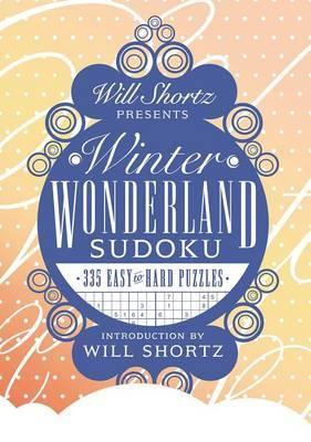 Will Shortz Presents Winter Wonderland Sudoku: 335 Easy to Hard Puzzles
