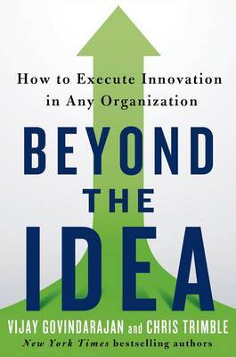 Beyond the Idea: How to Execute Innovation in Any Organization