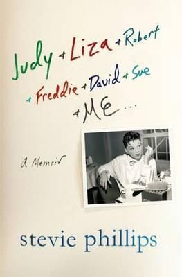 Judy & Liza & Robert & Freddie & David & Sue & Me...  : A Memoir